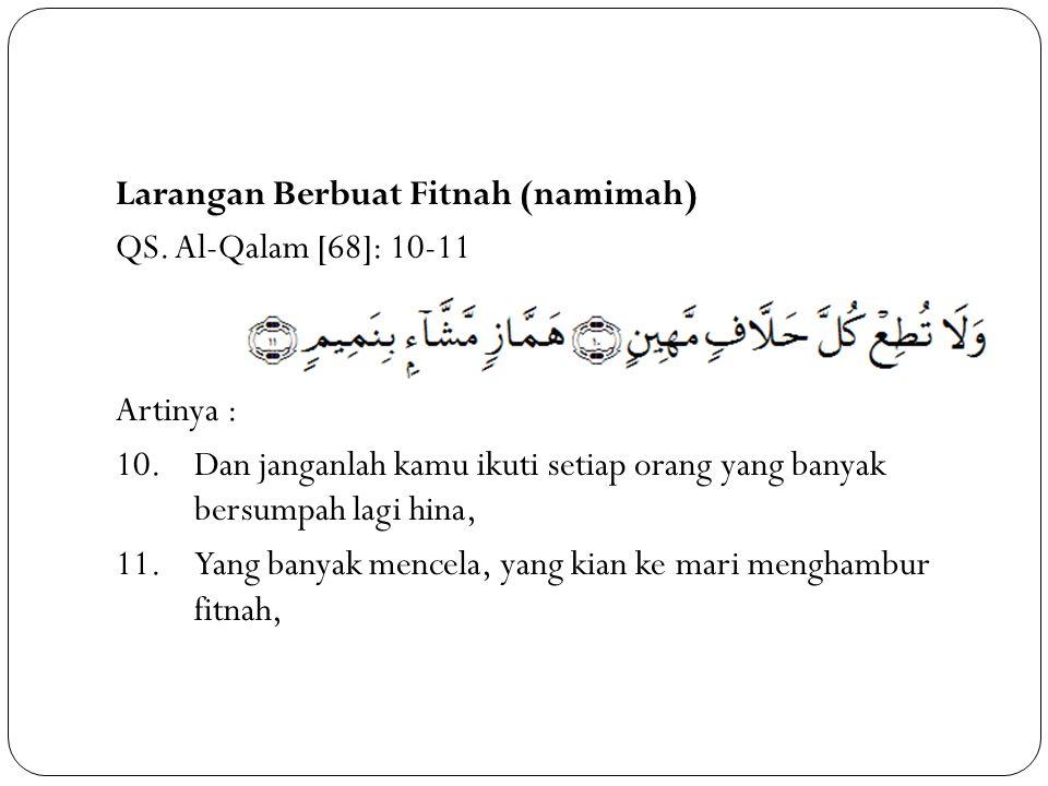 Larangan Berbuat Fitnah (namimah) QS. Al-Qalam [68]: 10-11 Artinya : 10.